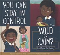 You Can Stay in Control: Wild or Calm?: You Choose the Ending