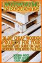 Woodworking Projects: 30 DIY Cheap Wooden Projects for Your Garden and Guide on Safe Working with Wood Pallets: (Household Hacks, DIY Projec