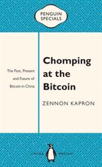 Chomping at the Bitcoin: The Past, Present and Future of Bitcoin in China