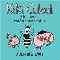 Kiki Culcul: Un Livre Totalement Futile: (Édition Spéciale)