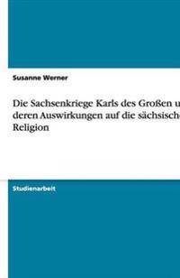 Die Sachsenkriege Karls Des Groen Und Deren Auswirkungen Auf Die Sachsische Religion