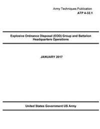 Army Techniques Publication Atp 4-32.1 Explosive Ordnance Disposal (Eod) Group and Battalion Headquarters Operations January 2017