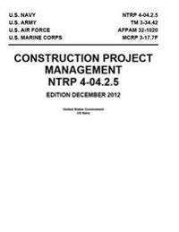 Ntrp 4-04.2.5 TM 3-34.42 Afpam 32-1020 McRp 3-17.7f Construction Project Management December 2012
