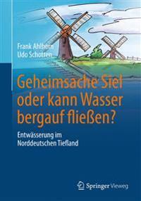 Geheimsache Siel Oder Kann Wasser Bergauf Flieen?: Entwasserung Im Norddeutschen Tiefland