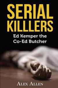 Serial Killers: Ed Kemper the Co-Ed Killer