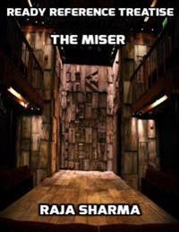 Ready Reference Treatise: The Miser