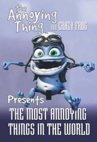 Crazy Frog AKA the Annoying Thing the World's Most Annoying Things