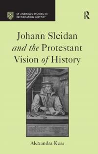 Johann Sleidan and the Protestant Vision of History