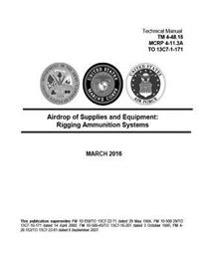 Technical Manual TM 4-48.15 McRp 4-11.3a to 13c7-1-171 Airdrop of Supplies and Equipment: Rigging Ammunition Systems