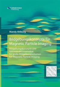 Bildgebungskonzepte Fur Magnetic Particle Imaging