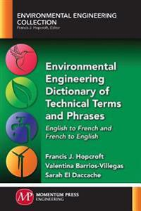 Environmental Engineering Dictionary of Technical Terms and Phrases: English to French and French to English