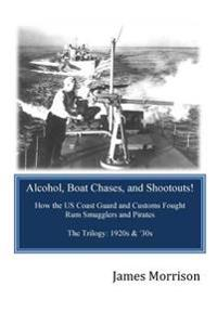 Alcohol, Boat Chases, and Shootouts: How the U.S. Coast Guard and Customs Fought Rum Smugglers and Pirates