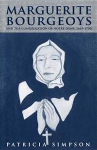 Marguerite Bourgeoys and the Congregation of Notre Dame, 1665-1700