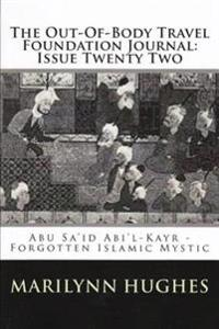 Out-of-Body Travel Foundation Journal: Abu Sa'id Ibn Abi 'l-Khayr, Forgotten Islamic Mystic - Issue Twenty Two