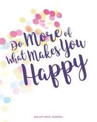 Bullet Grid Journal: Do More of What Makes You Happy: Bokeh, 150 Dot-Grid Pages, 8-X10-