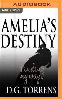 Amelia's Destiny: Finding My Way