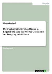 Die Zwei Geheimnisvollen Hauser in Regensburg. Eine Bild-Worter-Geschichte Zur Festigung Des R-Lautes