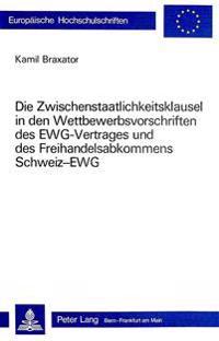 Die Zwischenstaatlichkeitsklausel in Den Wettbewerbsvorschriften Des Ewg-Vertrages Und Des Freihandelsabkommens Schweiz-Ewg