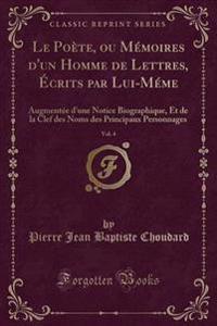 Le Po'te, Ou M'Moires D'Un Homme de Lettres, Crits Par Lui-M'Me, Vol. 4