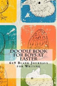 Doodle Book for Boys at Easter: 6x9 Blank Journals for Writing
