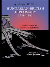 Hungarian-British Diplomacy 1938-1941