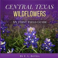 Central Texas Wildflowers: A Baby's First Field Guide Book