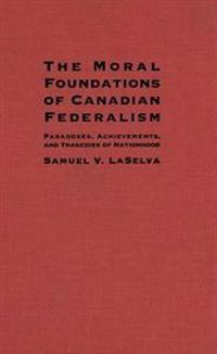 Moral Foundations of Canadian Federalism