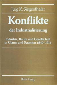 Konflikte Der Industrialisierung: Industrie, Raum Und Gesellschaft in Glarus Und Scranton 1840-1914