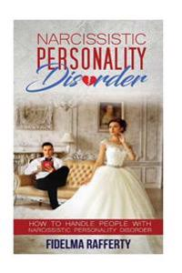 Narcissistic Personality Disorder.: How to Handle People with Narcissistic Personality Disorder.