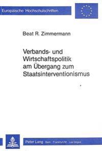 Verbands- Und Wirtschaftspolitik Am Uebergang Zum Staatsinterventionismus: Dargestellt Anhand Der Mitwirkung Des Schweizerischen Handels- Und Industri