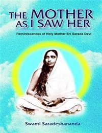 Mother As I Saw Her: Reminiscences of Holy Mother Sri Sarada Devi