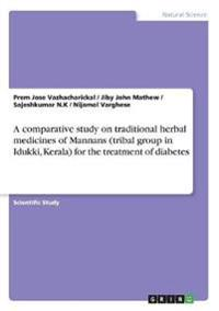 A Comparative Study on Traditional Herbal Medicines of Mannans (Tribal Group in Idukki, Kerala) for the Treatment of Diabetes