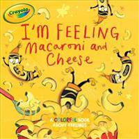 I'm Feeling Macaroni and Cheese: A Colorful Book about Feelings