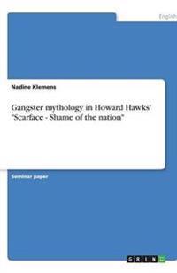 "Gangster mythology in Howard Hawks' ""Scarface - Shame of the nation"""