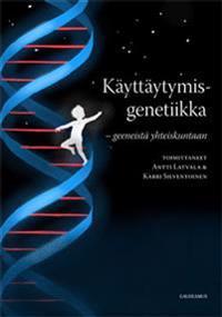 Käyttäytymisgenetiikka: Geeneistä yhteiskuntaan