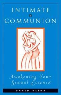 Intimate Communion: Awakening Your Sexual Essence