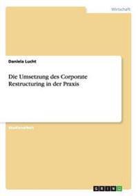 Die Umsetzung Des Corporate Restructuring in Der Praxis