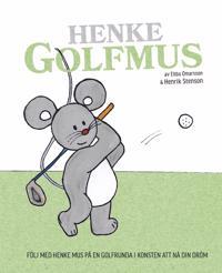 Henke Golfmus : följ med Henke Mus på en golfrunda i konsten att nå din dröm