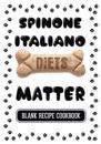 Spinone Italiano Diets Matter: Dog Recipe Mix, Blank Recipe Cookbook, 7 X 10, 100 Blank Recipe Pages