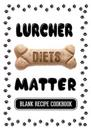 Lurcher Diets Matter: Raw Dog Food Recipes, Blank Recipe Cookbook, 7 X 10, 100 Blank Recipe Pages