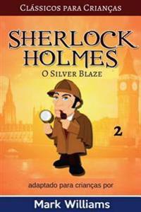 Sherlock Holmes Adaptado Para Criancas: O Silver Blaze