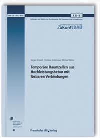 Temporäre Raumzellen aus Hochleistungsbeton mit lösbaren Verbindungen. Abschlussbericht