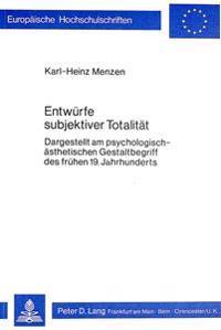 Entwuerfe Subjektiver Totalitaet: Dargestellt Am Psychologisch-Aesthetischen Gestaltbegriff Des Fruehen 19. Jahrhunderts