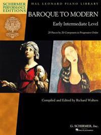 Baroque to Modern: Early Intermediate Level: 28 Pieces by 20 Composers in Progressive Order