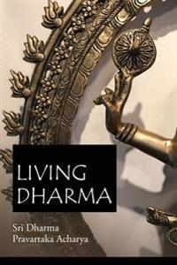 Living Dharma: The Teachings of Sri Dharma Pravartaka Acharya