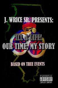 Ill 4 Life! Our Time, My Story