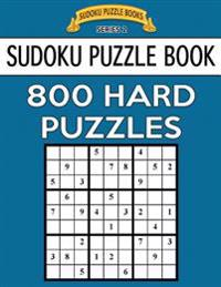 Sudoku Puzzle Book, 800 Hard Puzzles: Single Difficulty Level for No Wasted Puzzles