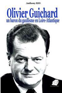 Olivier Guichard, Un Baron Du Gaullisme En Loire-Atlantique