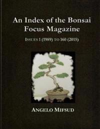 An Index of the Bonsai Focus Magazine: Issues 1 (1989) to 160 (2016)