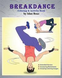 Breakdance: Coloring & Activity Book (Extended): A Wonderful Introduction to This Acrobatic Streetdance.